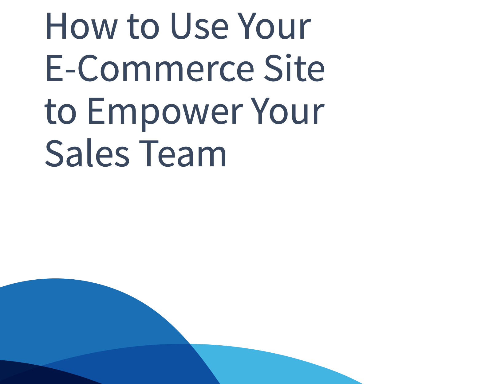 Use Your E-Commerce Site to Empower Your Sales Team